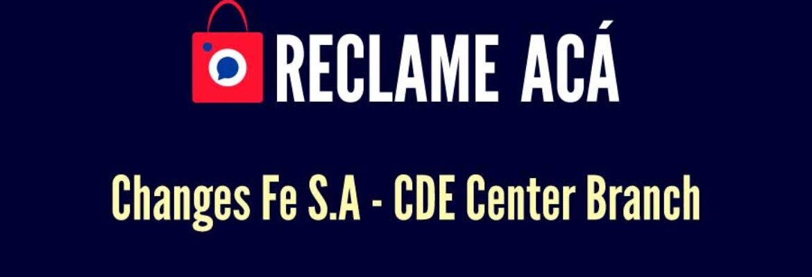 Changes Fe S.A – CDE Center Branch